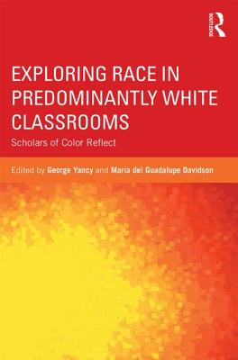 Exploring Race in Predominantly White Classrooms By Yancy, George (EDT)/ Davidson, Maria del Guadalupe (EDT)